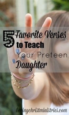 5 Favorite Verses to Teach Your Preteen Daughter - When I'm unsure of my parenting, I turn to scripture to guide me. These 5 favorite verses have made such a difference for me and for my daughter!