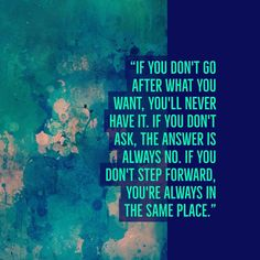 If you don't go after what you want...