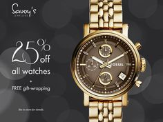 25% off ALL of our watches plus FREE gift wrapping! Come see us in-store!