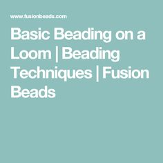 Basic Beading on a Loom   Beading Techniques   Fusion Beads