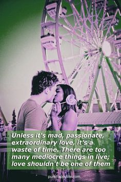 http://purehappylife.com - Unless its mad, passionate, extraordinary love, its a waste of time. There are too many..