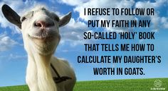 """I refuse to put my faith in any so-called """"holy"""" book that tells me how to calculate my daughter's worth in goats."""
