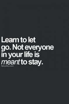 Image result for learn to let go not everyone in your life is meant to stay