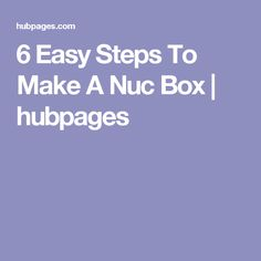 6 Easy Steps To Make A Nuc Box | hubpages