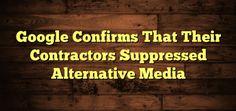 GOOGLE Confirms That Their Contractors Suppressed Alternative Media #news #alternativenews