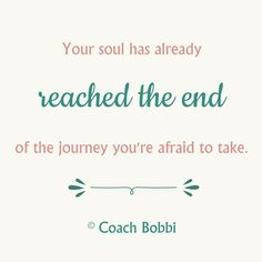 That yearning, that instinct, that desire? That is your soul leading you with outstretched hand to where you need to be.  Coach Bobbi www.askcoachbobbi.com