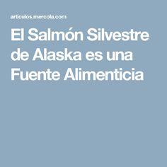 El Salmón Silvestre de Alaska es una Fuente Alimenticia