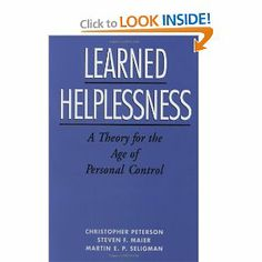 Learned Helplessness: A Theory for the Age of Personal Control by Christopher Peterson, Steven F. Maier, Martin E. P. Seligman