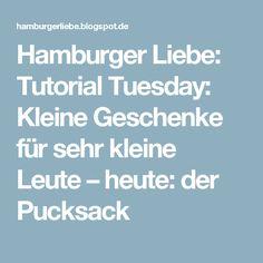 Hamburger Liebe: Tutorial Tuesday: Kleine Geschenke für sehr kleine Leute – heute: der Pucksack