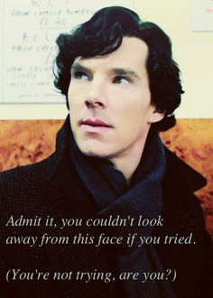Benedict Cumberbatch, nope, not trying at all. EVER!