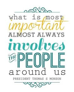 """What is most important almost always involves the people around us."" - Thomas S. Monson #LDS #quotes"
