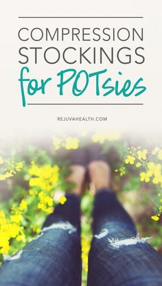 Compression stockings can help direct blood back to the heart of POTSies suffering from faintness.