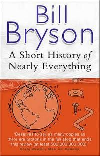 A Short History of Nearly Everything  One of my favourites...from big bang to quantum physics, the massive Caldera which is Yellowstone Park to Madam Cury's radio-active cookbooks and CFC's in early refrigerators. Something I could read over and over:-)