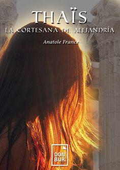 Thaïs, la cortesana de Alejandría. Autor: Anatole France. Anatole France, Classic Books, Author