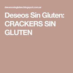 Deseos Sin Gluten: CRACKERS SIN GLUTEN