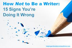 Fifteen sure signs that maybe you really are acting more like a non-writer than a writer—and how to remedy that.