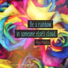 Be A Rainbow In Someone Else's Cloud life quotes life life quotes and sayings life inspiring quotes life image quotes