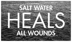 On Valentine's Day this year, a wise friend told me there are three kinds of salt water that heal wounds: ocean waves, sweat, and tears. Mantra, I Love The Beach, My Love, Beautiful Beach, Quotes To Live By, Me Quotes, Water Poster, Beach Quotes, Surf Quotes