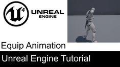 Unreal Engine 4 - Adding Equip Animation
