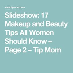 Slideshow: 17 Makeup and Beauty Tips All Women Should Know – Page 2 – Tip Mom