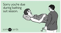 """Sorry you're due during bathing suit season."" LOL. #pregnancy #humor #someecards"