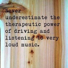 """""""never underestimate the therapeutic power of driving and listening to very loud music."""" (windows down, music up ~Amy Grant) Great Quotes, Quotes To Live By, Inspirational Quotes, Awesome Quotes, Motivational Quotes, Music Quotes, Words Quotes, Random Quotes, Choir Quotes"""