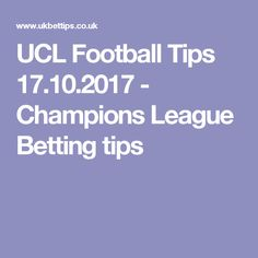 UCL Football Tips 17.10.2017 - Champions League Betting tips