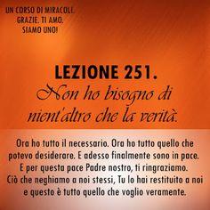Un corso di Miracoli.: Lezione 251 del libro di esercizio. Non ho bisogno di nient'altro che la verità.