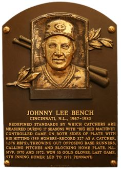 Johnny Bench- my favorite player.  Was fortunate to be able to watch the Big Red Machine growing up