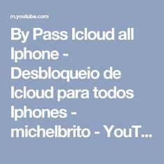 By Pass Icloud all Iphone - Desbloqueio de Icloud para todos Iphones - michelbrito - YouTube