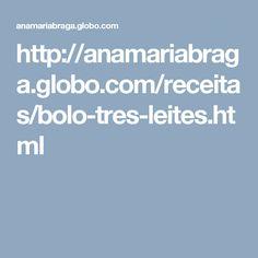 http://anamariabraga.globo.com/receitas/bolo-tres-leites.html