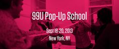 Inspiration from 99U Pop-up School in NYC