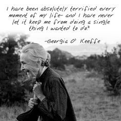 "Georgia O'Keeffe Quote: ""I have been absolutely terrified every moment of my life- and I have never let it keep me from doing a single thing I wanted to do."" Time to start living like Georgia O'Keefe then Georgia O'keeffe, Great Quotes, Inspirational Quotes, Daily Quotes, Wisconsin, O Keeffe, Beautiful Words, Mantra, Cool Words"