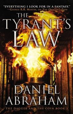 The Tyrant's Law. The Dagger and the Coin, Book 3 by Daniel Abraham
