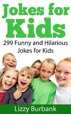 Jokes for Kids: 299 Funny and Hilarious Clean Jokes for Kids by Lizzy Burbank. $3.49. 38 pages