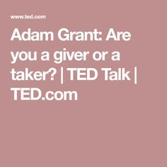 Adam Grant: Are you a giver or a taker? | TED Talk | TED.com