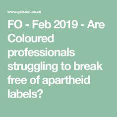 FO - Feb 2019 - Are Coloured professionals struggling to break free of apartheid labels? Apartheid, Break Free, Affair, Color, Colour, Colors