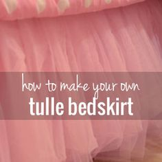 How to make a tulle bedskirt tutorial | This would be so cute on a little girls…