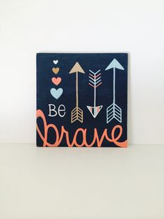 Wood Sign, Hand Painted Sign, Nursery Art, Girls Wall Art, Arrow Art, Navy Blue and Coral, Be Brave, Girls Quotes, Inspirational Art by SweetBananasArt on Etsy https://www.etsy.com/listing/226873582/wood-sign-hand-painted-sign-nursery-art