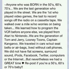 Anyone who was BORN in the 50's, 60's, 70's