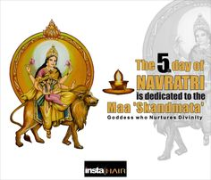 The fifth day is dedicated to the Goddess 'Skand Mata', the mother of the chief warrior of the Gods army, the Skanda.