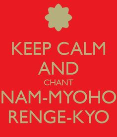 nam myoho rengue kyo, budismo, nitiren daishonin, Buddhism, chant, soka gakkai
