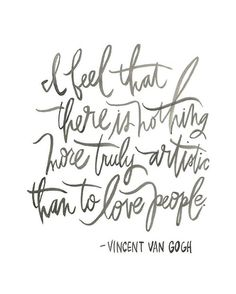 """I feel that there is nothing more truly artistic than to love people."" - Vincent Van Gogh #loyalty #quote"