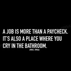Work Humor : a job is more than a paycheck - Work Quotes Work Jokes, Work Humor, Office Humor, Funny Quotes, Life Quotes, Funny Memes, Hilarious, Motivational Quotes, Medical Humor