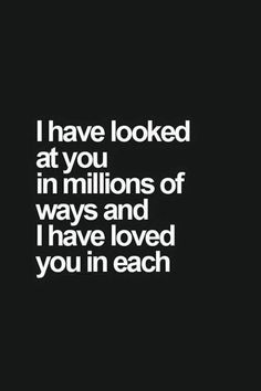 Love Quotes - I have looked at you in millions of ways and I have loved you in e. - About Quotes : Leading Quotes, Short Quotes & Motivation Sayings source Cute Quotes, Great Quotes, Quotes To Live By, Inspirational Quotes, Sweetest Quotes, New Love Sayings, Love Qoutes, I Will Always Love You Quotes, Surprise Love Quotes