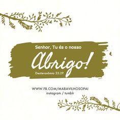 Senhor, Tu és o nosso Abrigo!  Deuteronômio 33:29  #maravilhosopai #fé #faith #inspiração #abrigo #refúgio