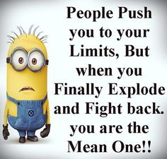 """People Push U To Your Limits, But When U Finally Explode & Fight Back, U Are The Mean One!!  """"Go figure why people in this world think like that says! U can just push me so far & then U best run or get ready to fight! That simple!!"""""""