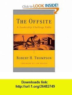 The Offsite A Leadership Challenge Fable (J-B Leadership Challenge Kouzes/Posner) (9780470189825) Robert H. Thompson, James M. Kouzes , ISBN-10: 0470189827  , ISBN-13: 978-0470189825 ,  , tutorials , pdf , ebook , torrent , downloads , rapidshare , filesonic , hotfile , megaupload , fileserve