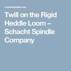 Twill on the Rigid Heddle Loom – Schacht Spindle Company