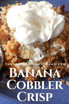 BANANA COBBLER CRISP - The Southern Lady Cooks Banana cobbler crisp is a cross between a cobbler and a crisp. It has a soft middle like a fruit cobbler and a crispy topping. We love this banana cobbler as a dessert with ice … Banana Dessert Recipes, Köstliche Desserts, Fruit Cobbler, Pineapple Cobbler, Banana Split, Sweet Recipes, Food To Make, Cooking Recipes, Favorite Recipes